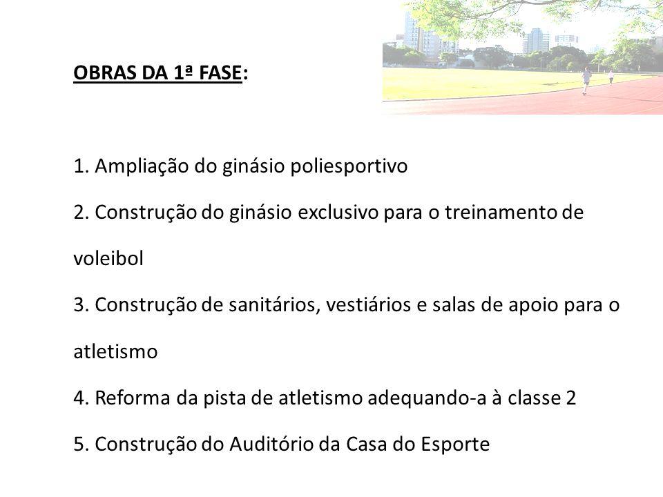 OBRAS DA 1ª FASE: 1. Ampliação do ginásio poliesportivo. 2. Construção do ginásio exclusivo para o treinamento de voleibol.