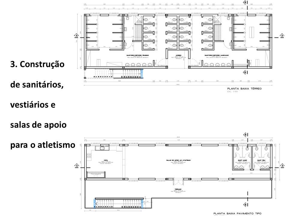 3. Construção de sanitários, vestiários e salas de apoio para o atletismo