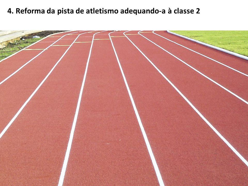 4. Reforma da pista de atletismo adequando-a à classe 2