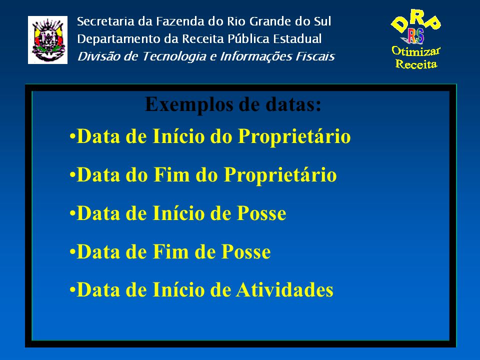 Exemplos de datas: Data de Início do Proprietário. Data do Fim do Proprietário. Data de Início de Posse.