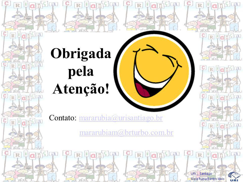 Obrigada pela Atenção! Contato: mararubia@urisantiago.br