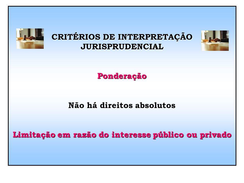 CRITÉRIOS DE INTERPRETAÇÃO JURISPRUDENCIAL Não há direitos absolutos