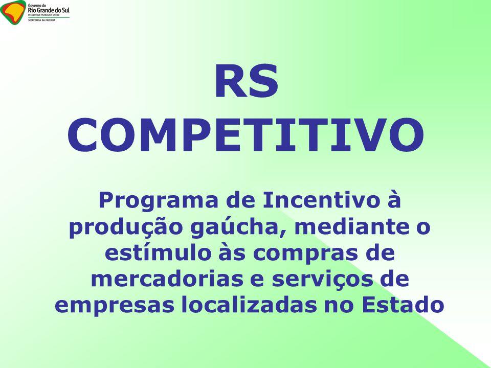 RS COMPETITIVO Programa de Incentivo à produção gaúcha, mediante o estímulo às compras de mercadorias e serviços de empresas localizadas no Estado.