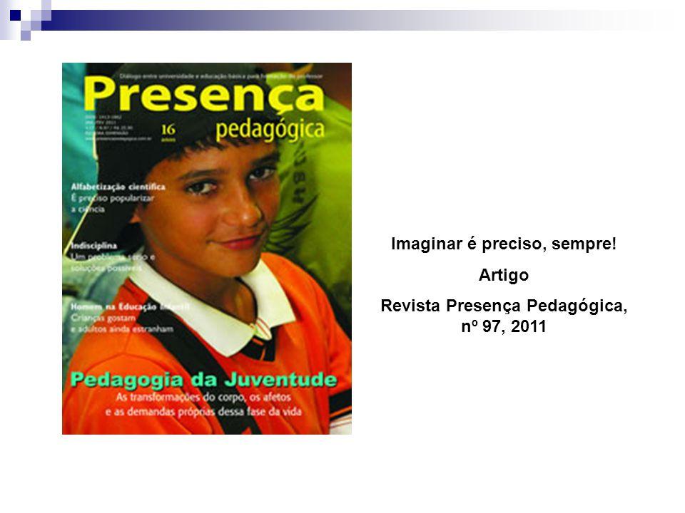 Imaginar é preciso, sempre! Revista Presença Pedagógica, nº 97, 2011