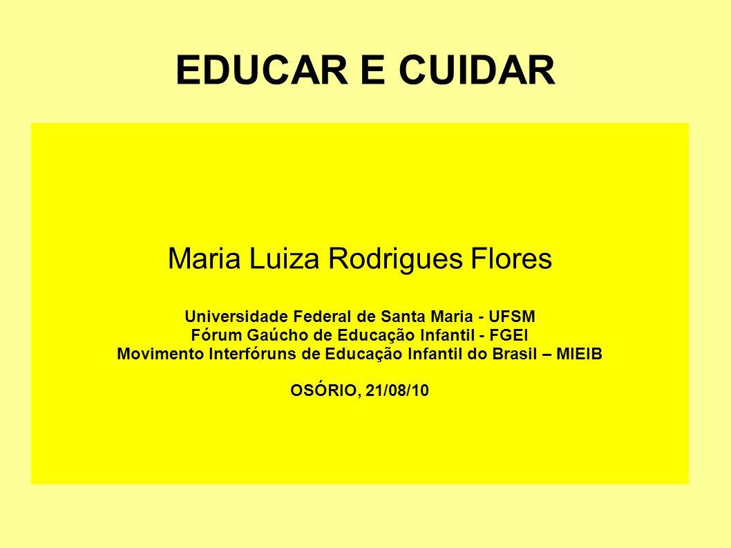 EDUCAR E CUIDAR Maria Luiza Rodrigues Flores