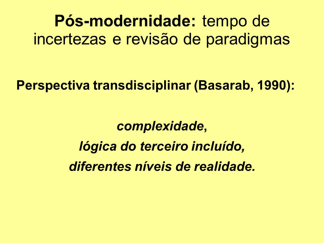 Pós-modernidade: tempo de incertezas e revisão de paradigmas