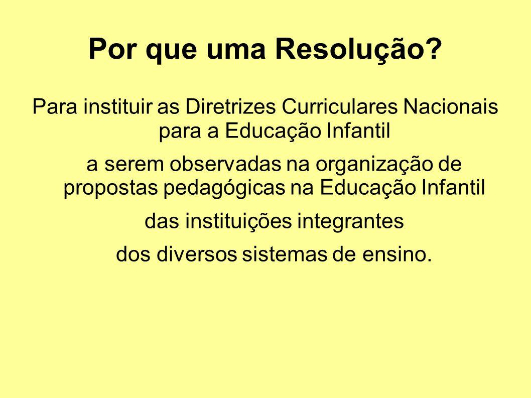 Por que uma Resolução Para instituir as Diretrizes Curriculares Nacionais para a Educação Infantil.