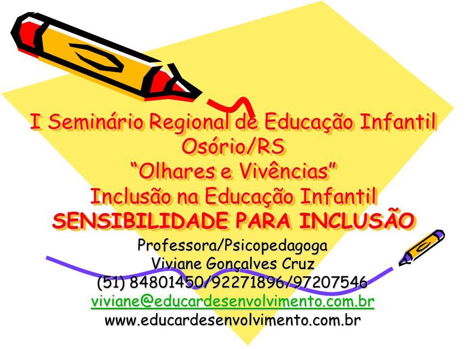 I Seminário Regional de Educação Infantil Osório/RS Olhares e Vivências Inclusão na Educação Infantil SENSIBILIDADE PARA INCLUSÃO