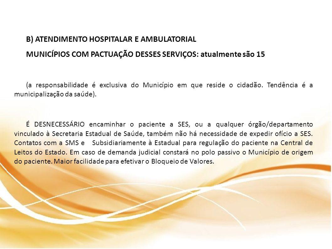 B) ATENDIMENTO HOSPITALAR E AMBULATORIAL MUNICÍPIOS COM PACTUAÇÃO DESSES SERVIÇOS: atualmente são 15