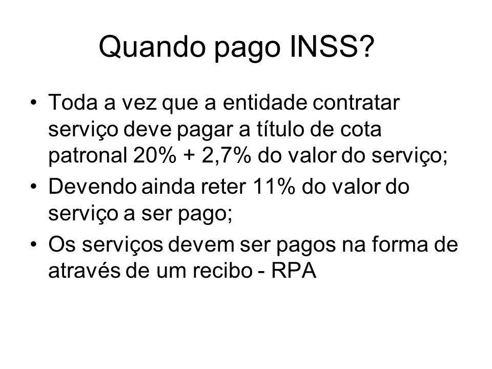 Quando pago INSS Toda a vez que a entidade contratar serviço deve pagar a título de cota patronal 20% + 2,7% do valor do serviço;