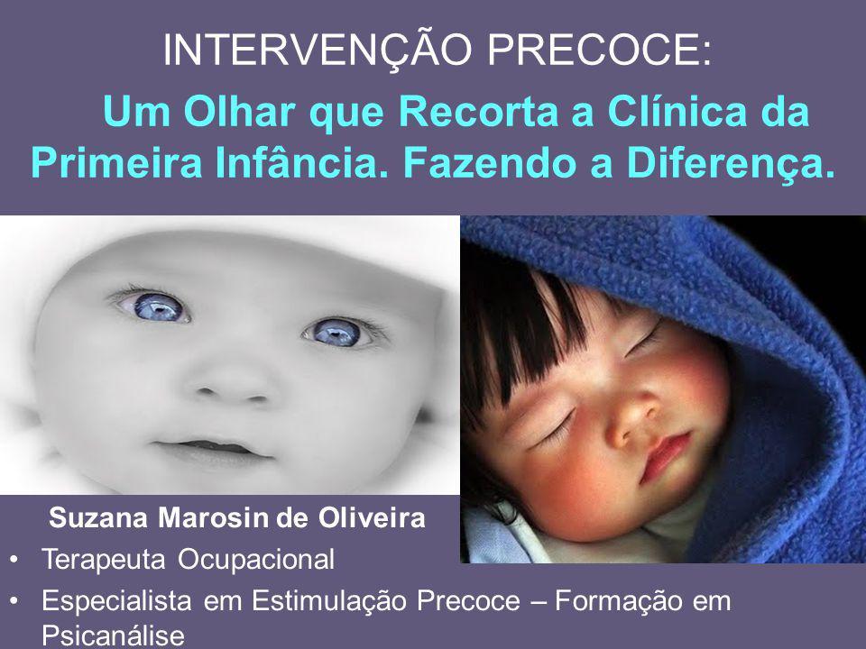 INTERVENÇÃO PRECOCE: Um Olhar que Recorta a Clínica da Primeira Infância. Fazendo a Diferença. Um.