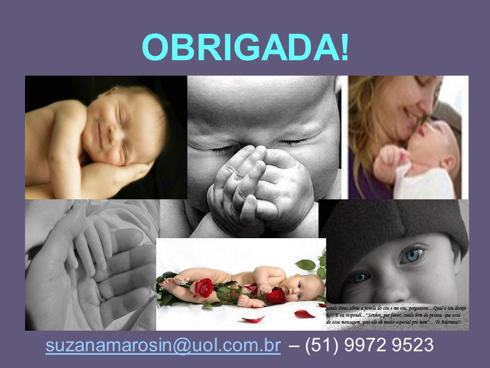 OBRIGADA! suzanamarosin@uol.com.br – (51) 9972 9523