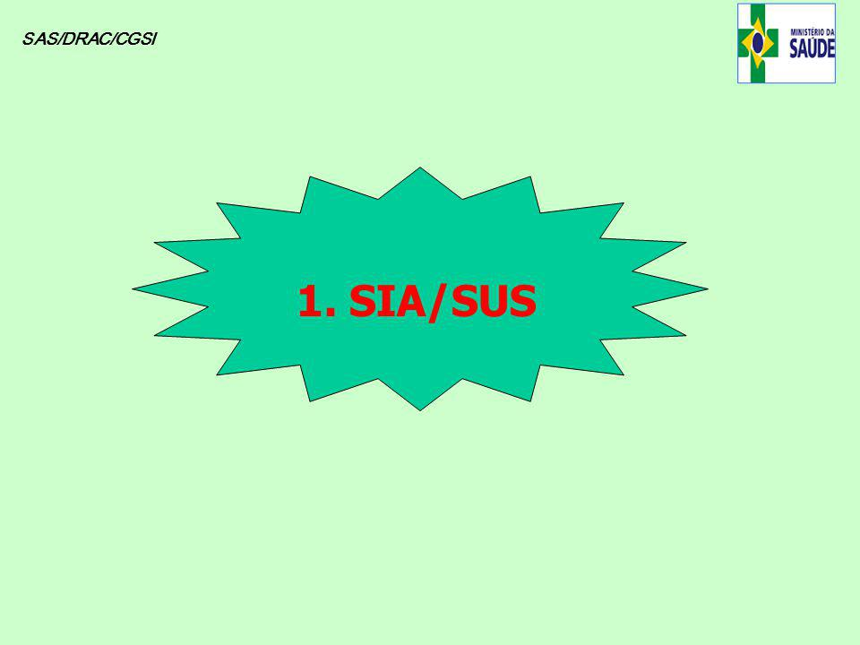 SAS/DRAC/CGSI 1. SIA/SUS