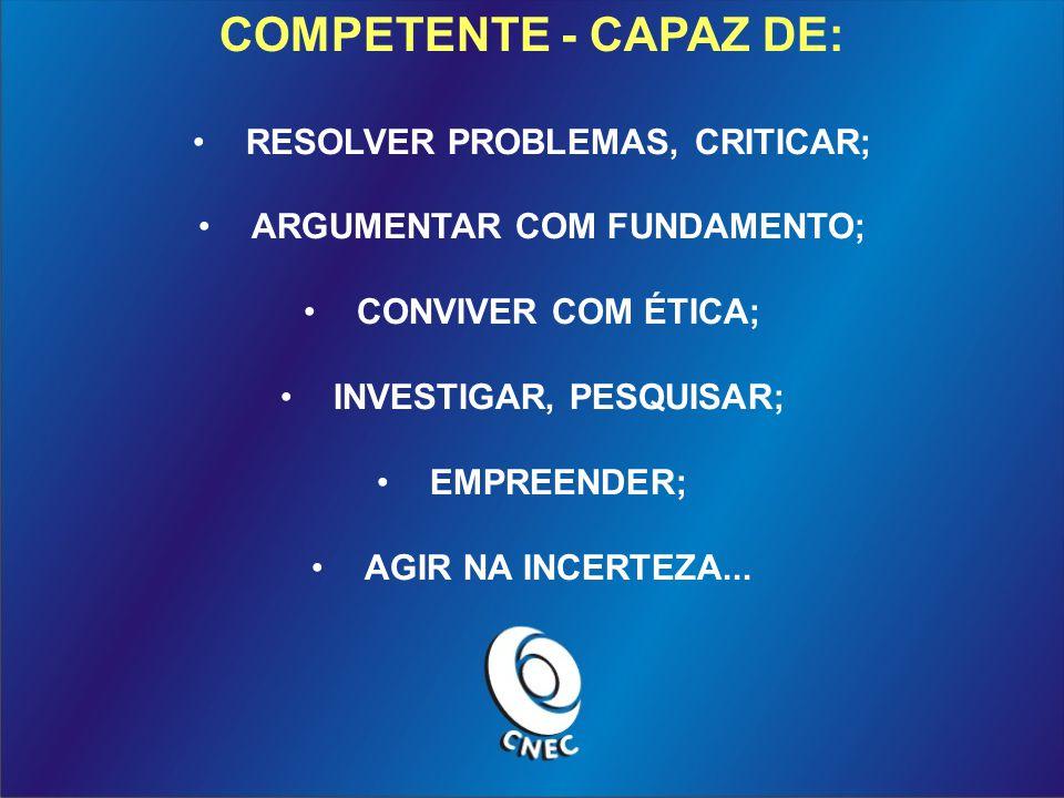 COMPETENTE - CAPAZ DE: RESOLVER PROBLEMAS, CRITICAR;