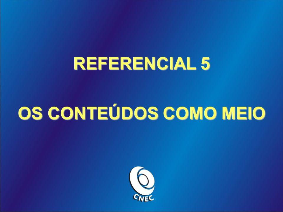 REFERENCIAL 5 OS CONTEÚDOS COMO MEIO