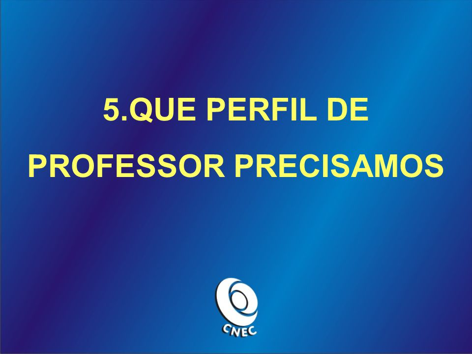 5.QUE PERFIL DE PROFESSOR PRECISAMOS