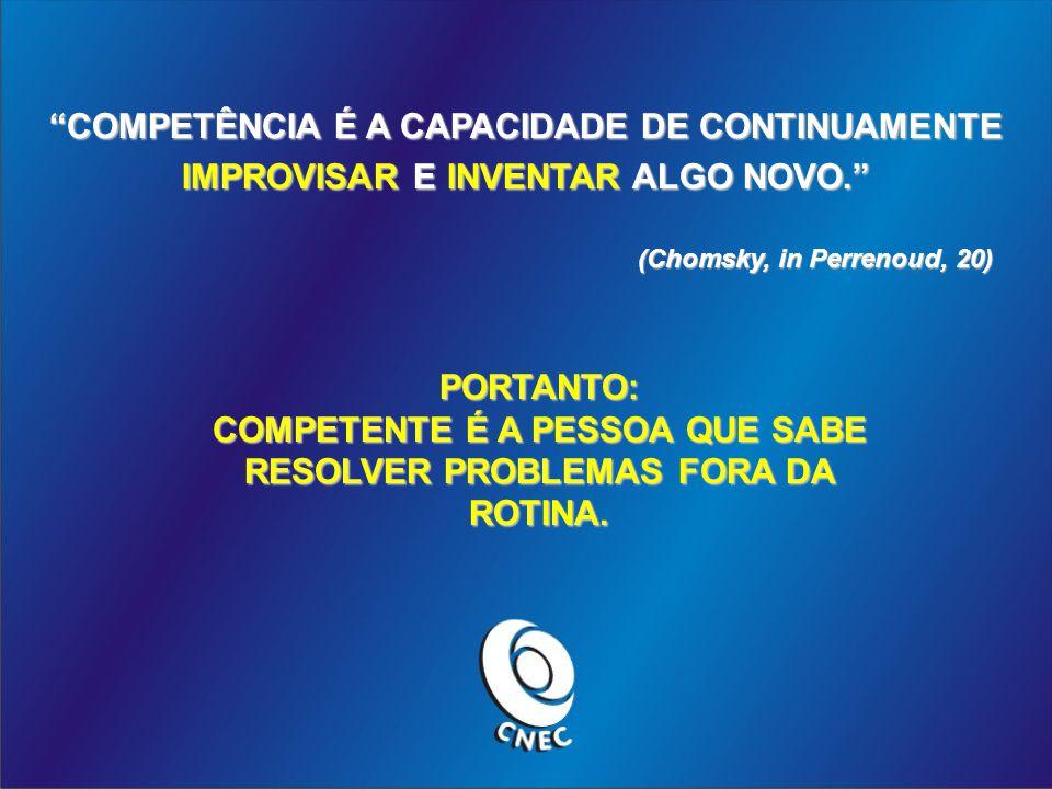 COMPETENTE É A PESSOA QUE SABE RESOLVER PROBLEMAS FORA DA ROTINA.