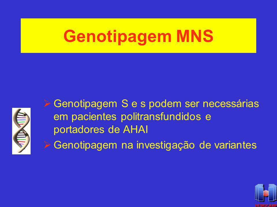 Genotipagem MNS Genotipagem S e s podem ser necessárias em pacientes politransfundidos e portadores de AHAI.