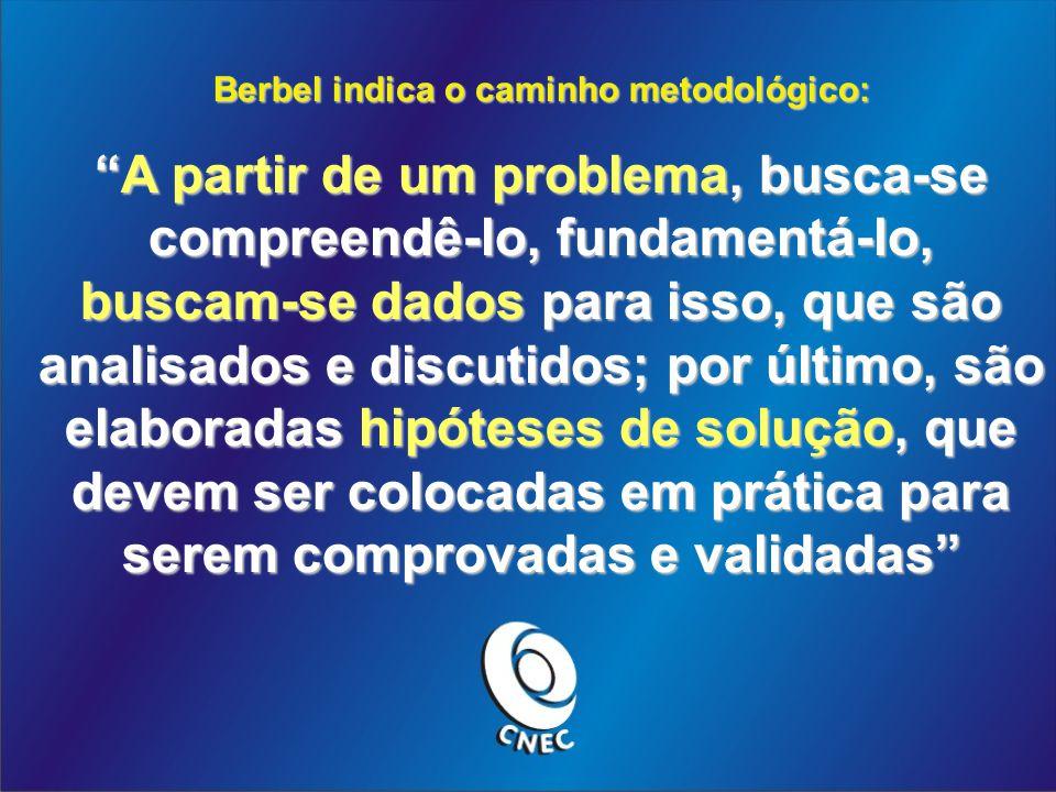 Berbel indica o caminho metodológico: