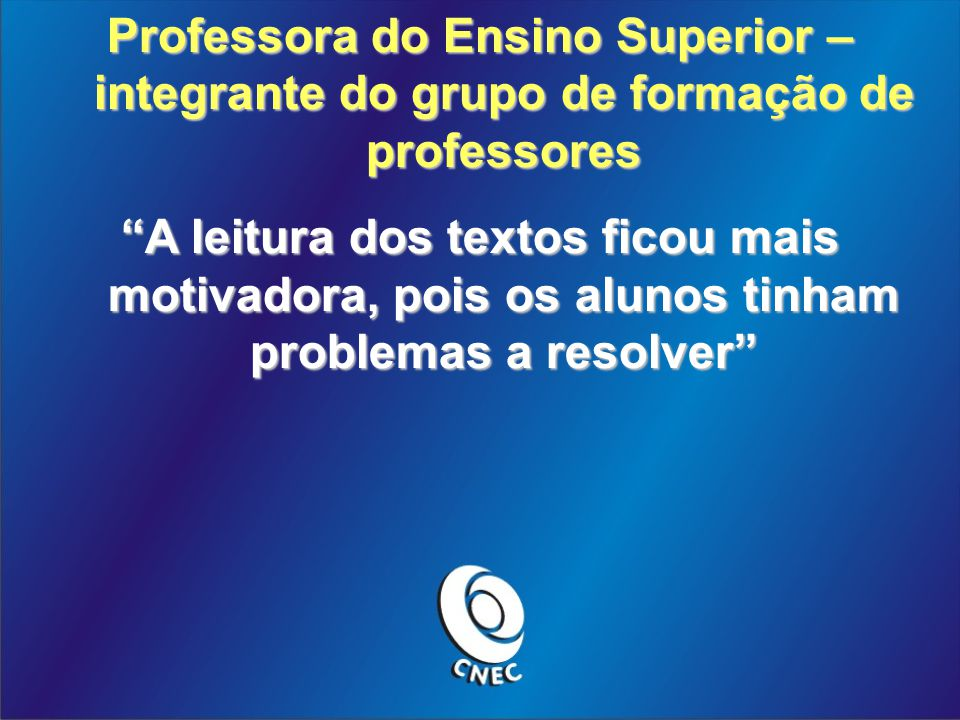 Professora do Ensino Superior – integrante do grupo de formação de professores