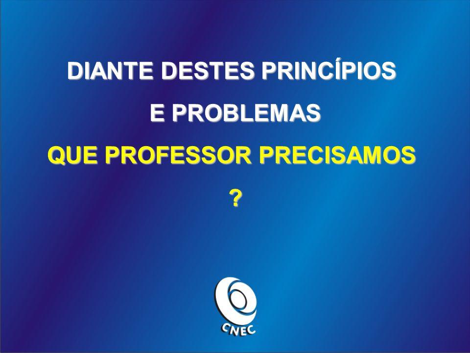DIANTE DESTES PRINCÍPIOS QUE PROFESSOR PRECISAMOS