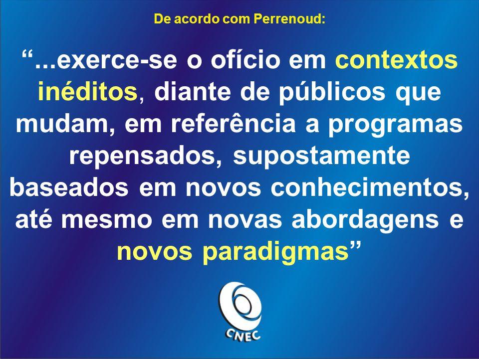 De acordo com Perrenoud: