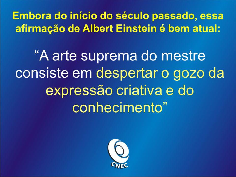 Embora do início do século passado, essa afirmação de Albert Einstein é bem atual: