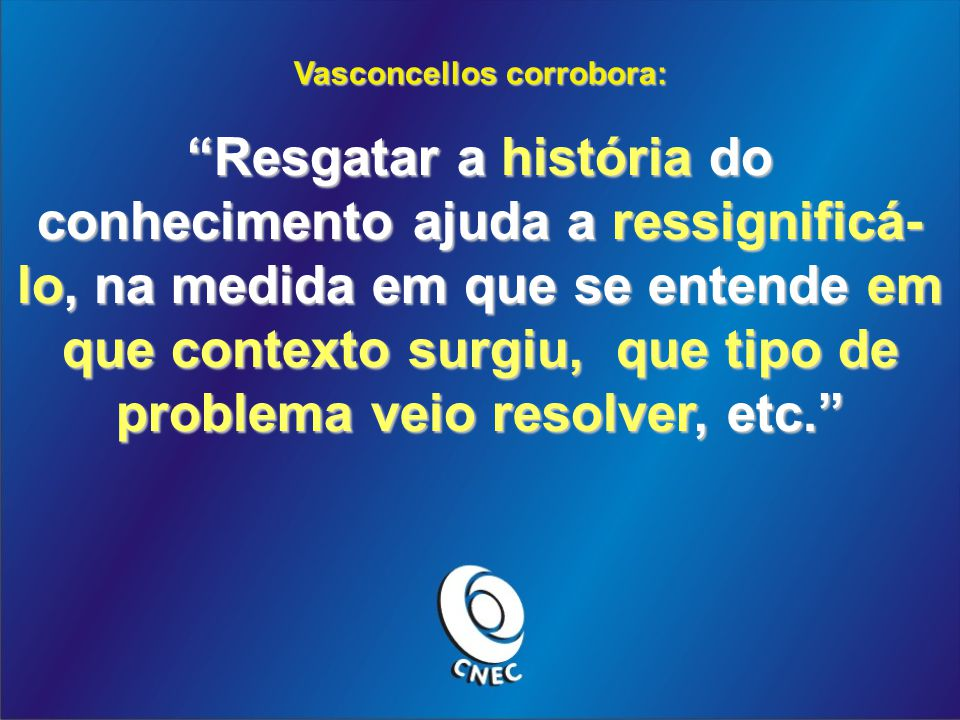 Vasconcellos corrobora:
