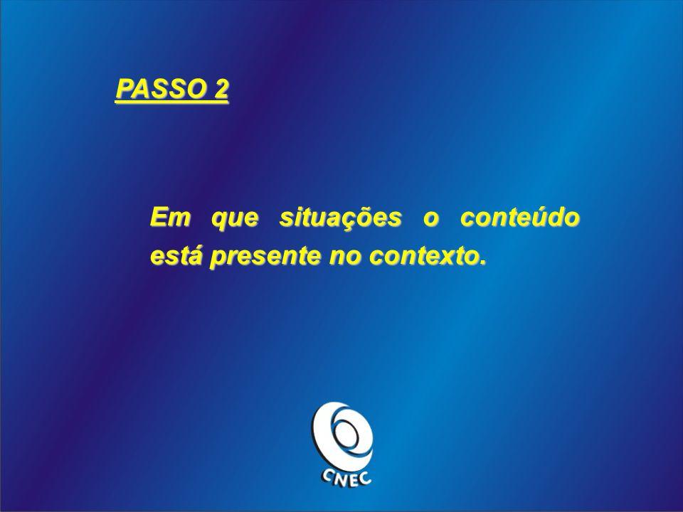 PASSO 2 Em que situações o conteúdo está presente no contexto.