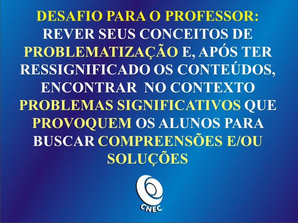 DESAFIO PARA O PROFESSOR: REVER SEUS CONCEITOS DE