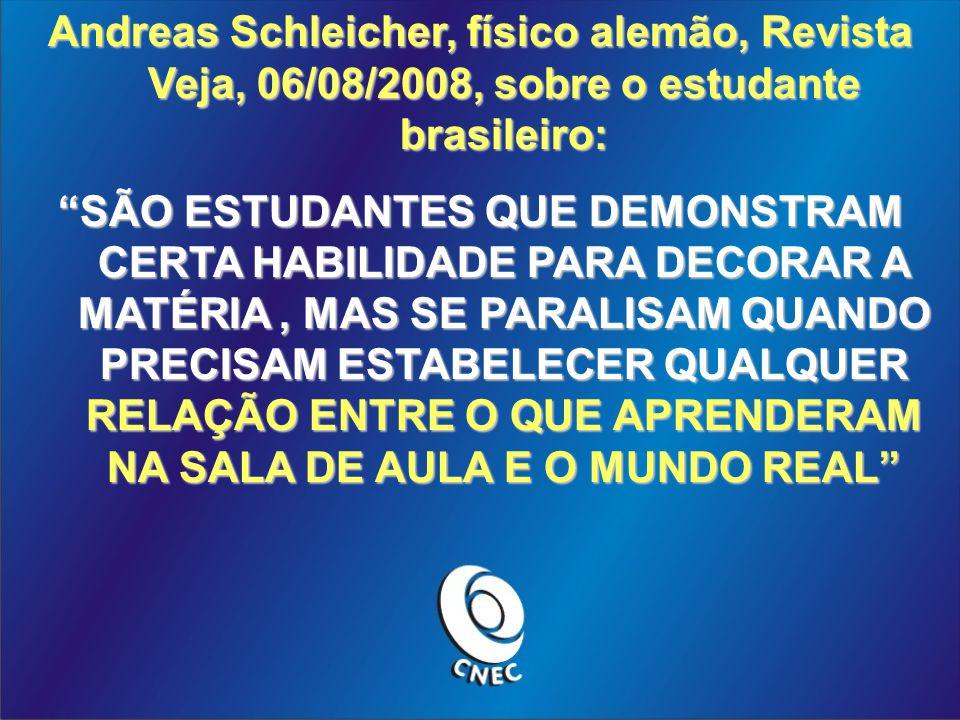 Andreas Schleicher, físico alemão, Revista Veja, 06/08/2008, sobre o estudante brasileiro: