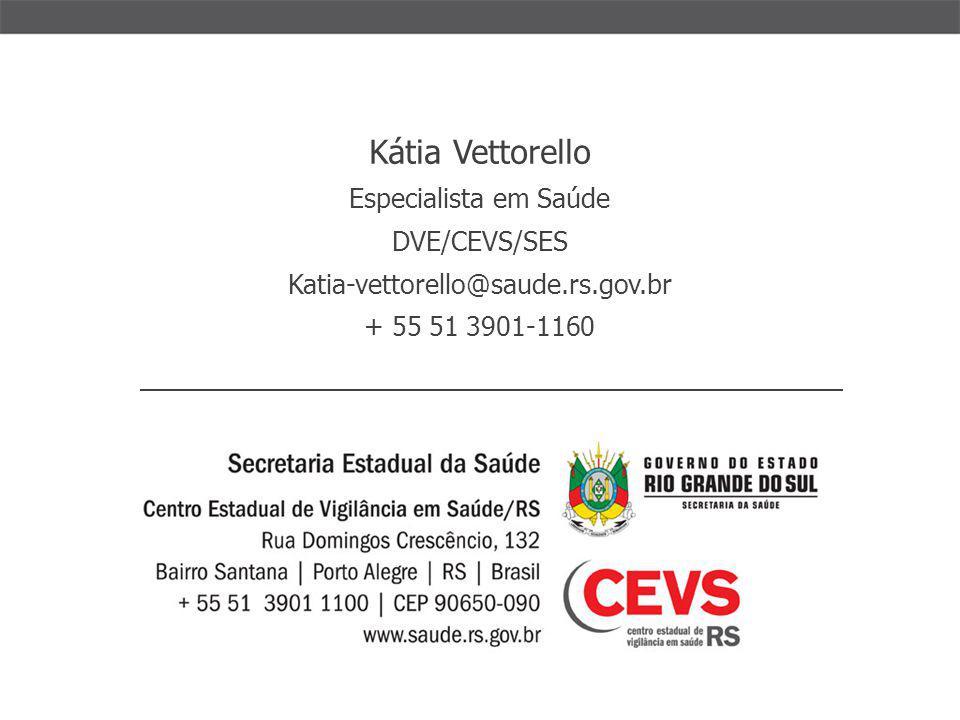 Kátia Vettorello Especialista em Saúde DVE/CEVS/SES