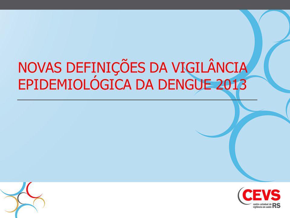NOVAS DEFINIÇÕES DA VIGILÂNCIA EPIDEMIOLÓGICA DA DENGUE 2013