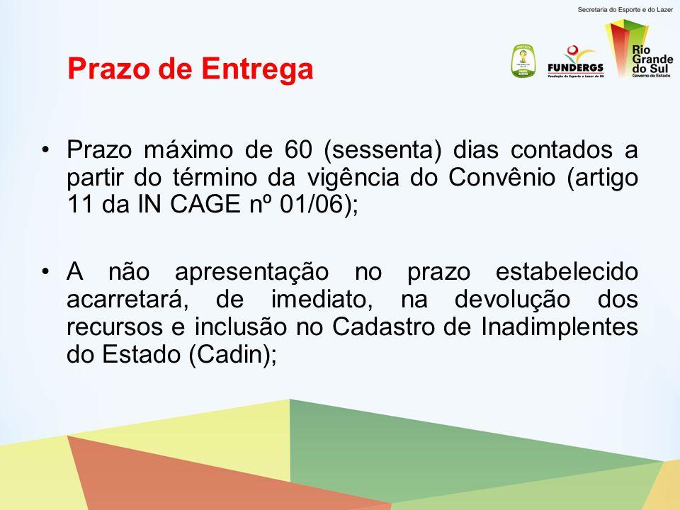 Prazo de Entrega Prazo máximo de 60 (sessenta) dias contados a partir do término da vigência do Convênio (artigo 11 da IN CAGE nº 01/06);