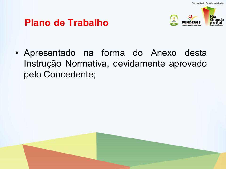 Plano de Trabalho Apresentado na forma do Anexo desta Instrução Normativa, devidamente aprovado pelo Concedente;