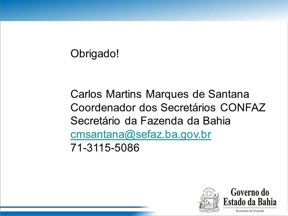 Obrigado! Carlos Martins Marques de Santana. Coordenador dos Secretários CONFAZ. Secretário da Fazenda da Bahia.