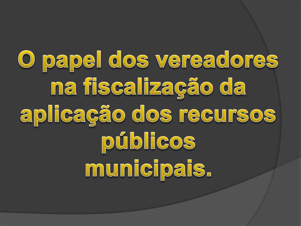 O papel dos vereadores na fiscalização da aplicação dos recursos públicos municipais.