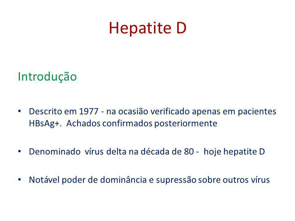 Hepatite D Introdução. Descrito em 1977 - na ocasião verificado apenas em pacientes HBsAg+. Achados confirmados posteriormente.