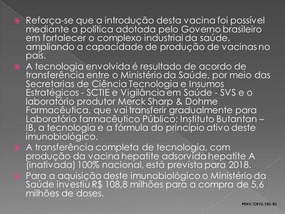 Reforça-se que a introdução desta vacina foi possível mediante a política adotada pelo Governo brasileiro em fortalecer o complexo industrial da saúde, ampliando a capacidade de produção de vacinas no país.