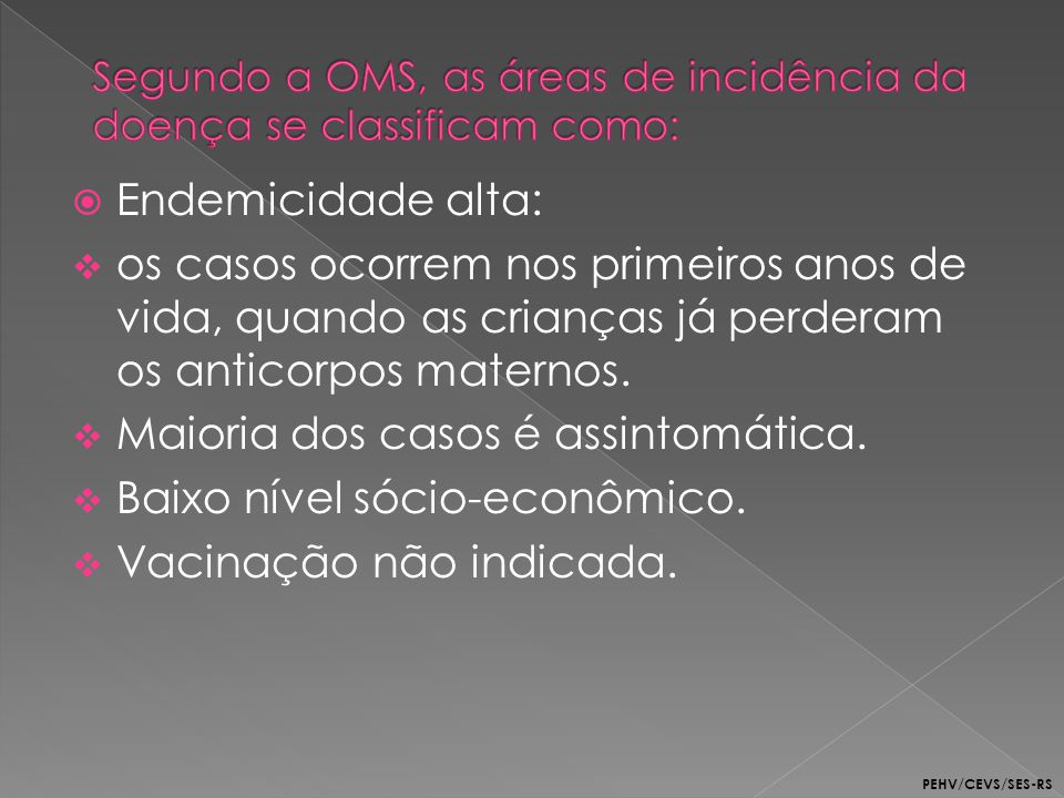 Segundo a OMS, as áreas de incidência da doença se classificam como: