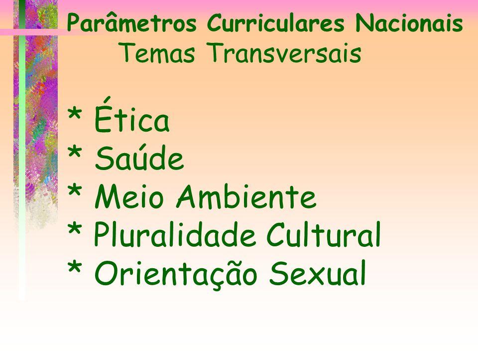 Parâmetros Curriculares Nacionais Temas Transversais. Ética. Saúde