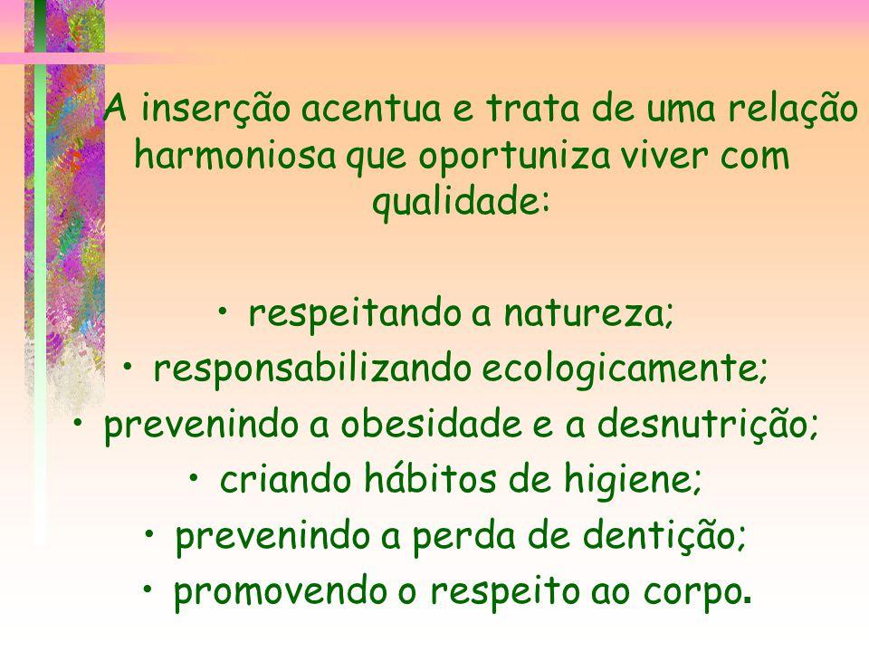 respeitando a natureza; responsabilizando ecologicamente;