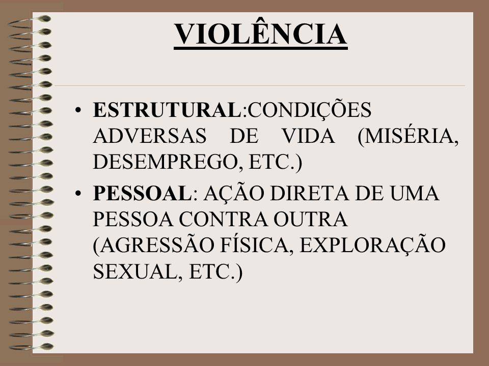 VIOLÊNCIA ESTRUTURAL:CONDIÇÕES ADVERSAS DE VIDA (MISÉRIA, DESEMPREGO, ETC.)