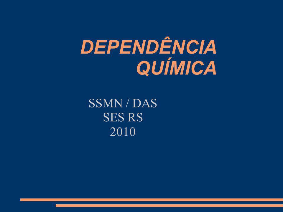 DEPENDÊNCIA QUÍMICA SSMN / DAS SES RS 2010