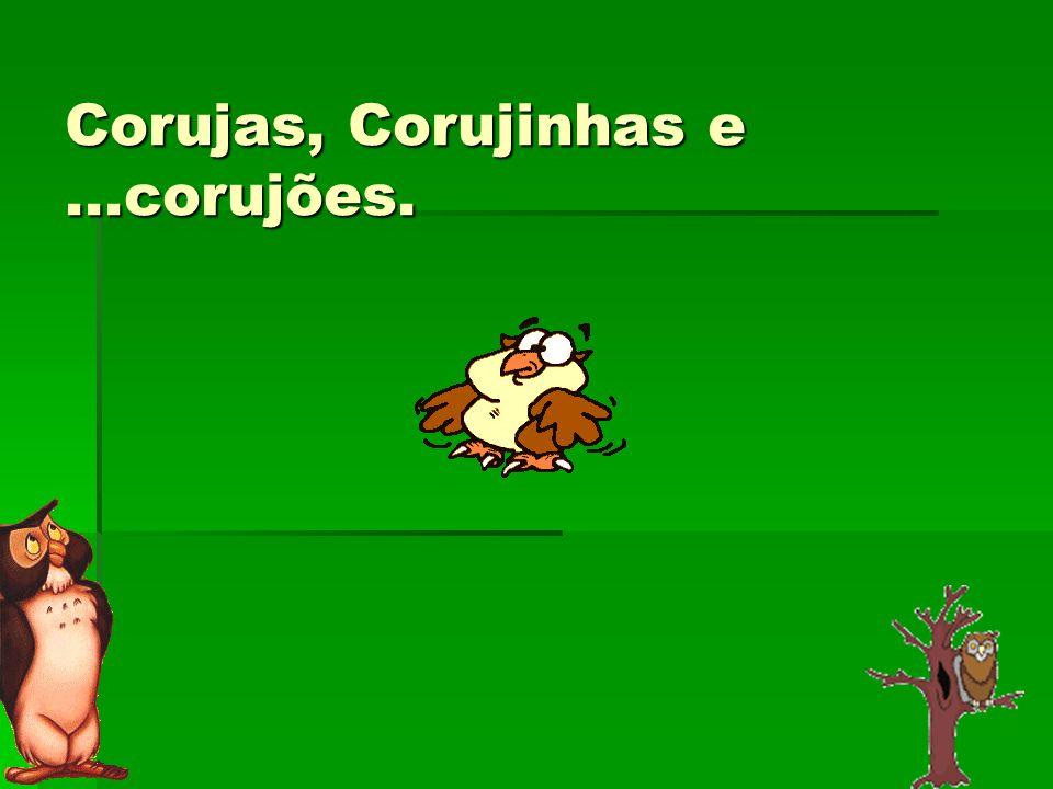 Corujas, Corujinhas e ...corujões.