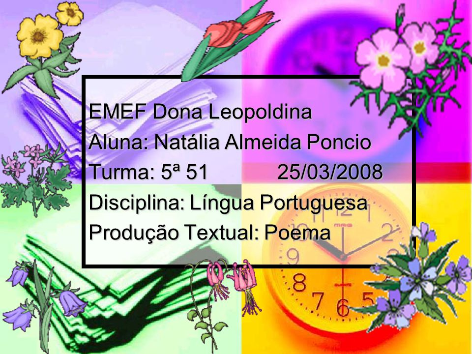 EMEF Dona Leopoldina Aluna: Natália Almeida Poncio. Turma: 5ª 51 25/03/2008. Disciplina: Língua Portuguesa.