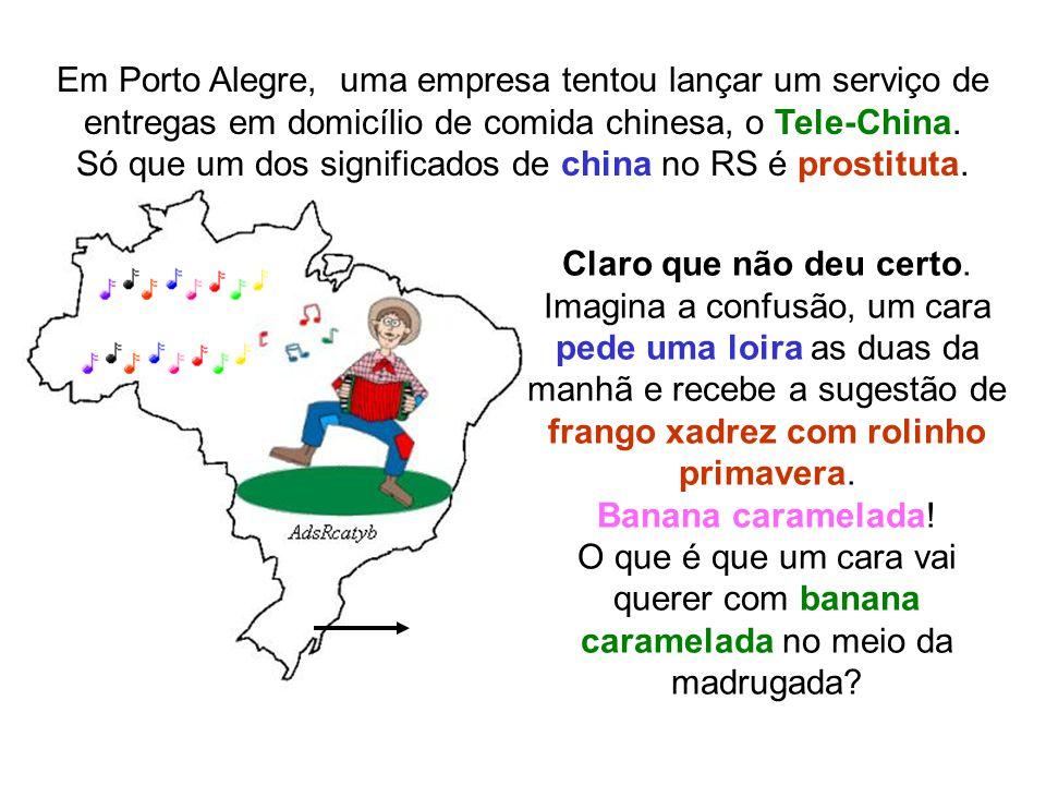 Em Porto Alegre, uma empresa tentou lançar um serviço de entregas em domicílio de comida chinesa, o Tele-China. Só que um dos significados de china no RS é prostituta.