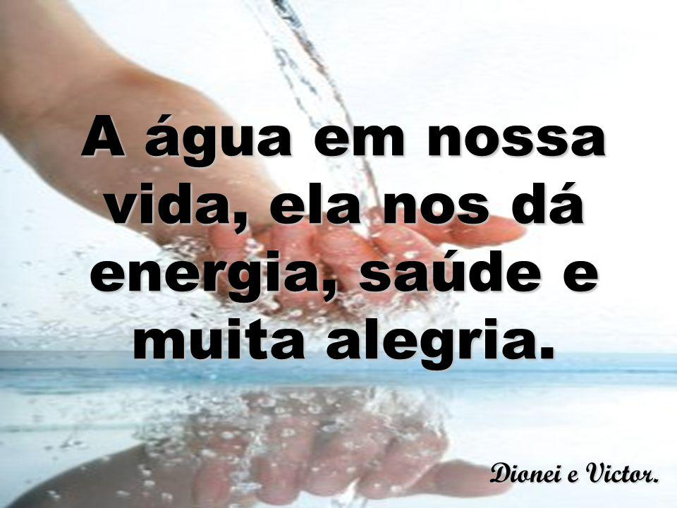 A água em nossa vida, ela nos dá energia, saúde e muita alegria.