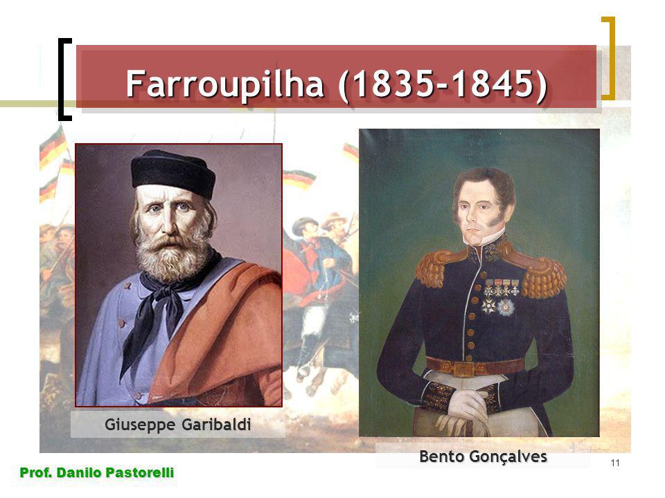 Farroupilha (1835-1845) Bento Gonçalves Giuseppe Garibaldi