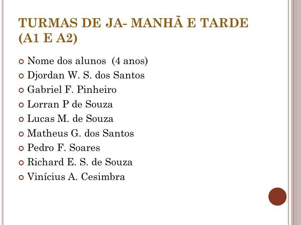 TURMAS DE JA- MANHÃ E TARDE (A1 E A2)